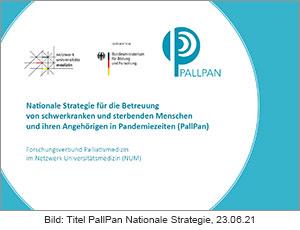 Forschungsverbund Palliativversorgung in Pandemiezeiten (PallPan) - Nationale Strategie für die Betreuung von schwerkranken und sterbenden Menschen und ihren Angehörigen, 23.06.21